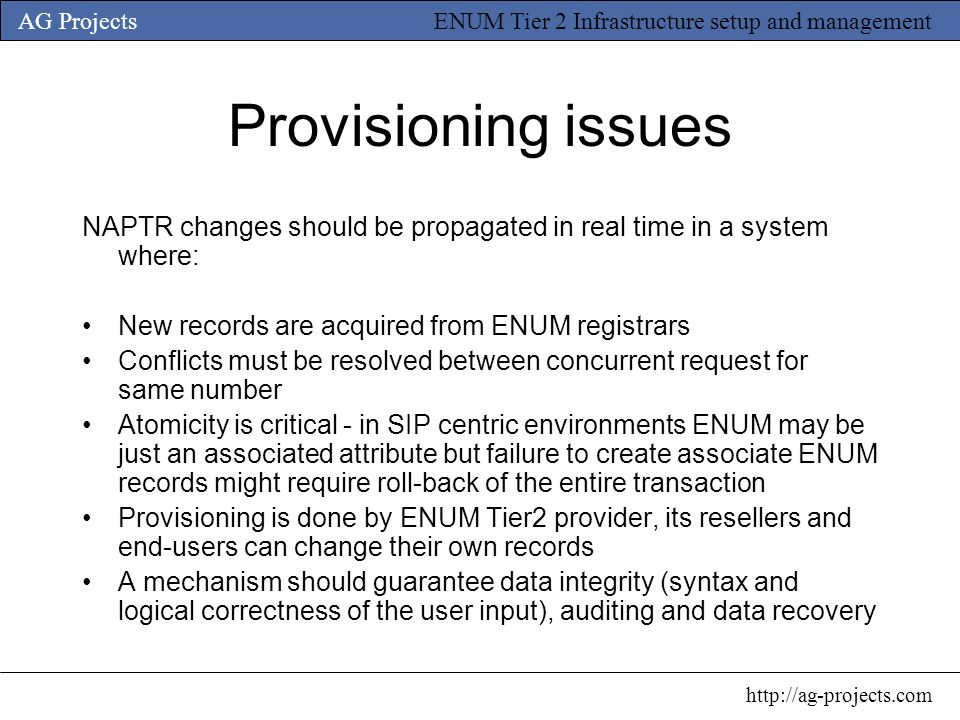 AG Projects http://ag-projects.com ENUM Tier 2 Infrastructure setup and management Provisioning issues NAPTR changes should be propagated in real time