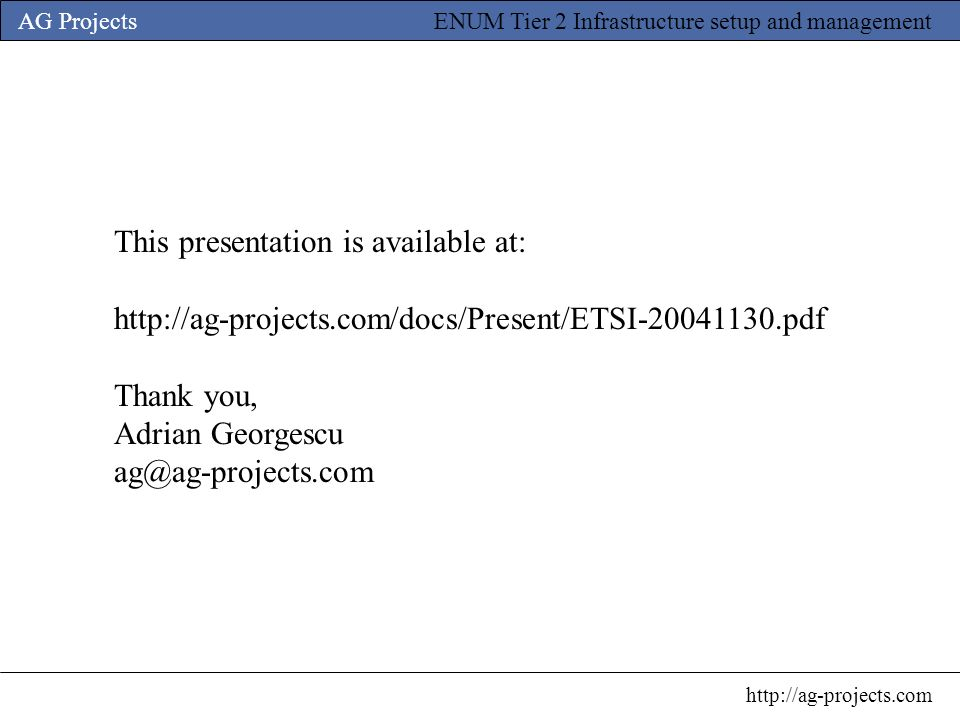 AG Projects http://ag-projects.com ENUM Tier 2 Infrastructure setup and management This presentation is available at: http://ag-projects.com/docs/Pres