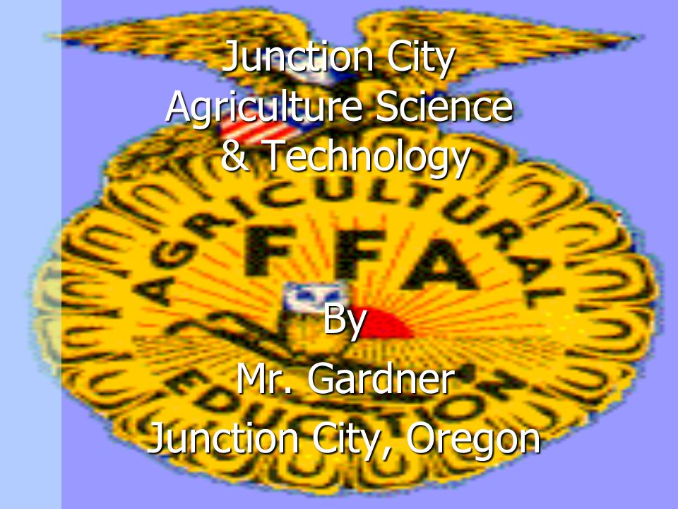 Junction City Agriculture Science & Technology By Mr. Gardner Junction City, Oregon