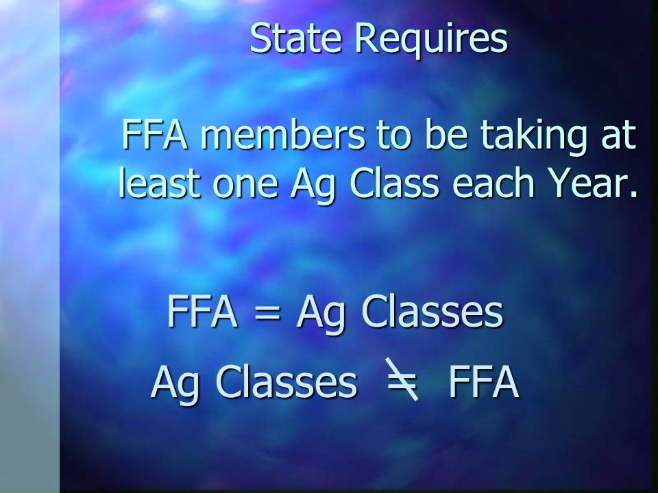 State Requires FFA members to be taking at least one Ag Class each Year.