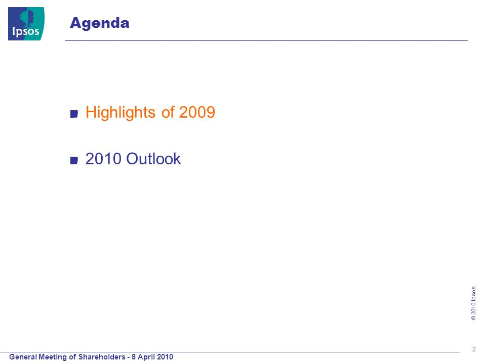 General Meeting of Shareholders - 8 April 2010 © 2010 Ipsos 2 Highlights of 2009 2010 Outlook Agenda