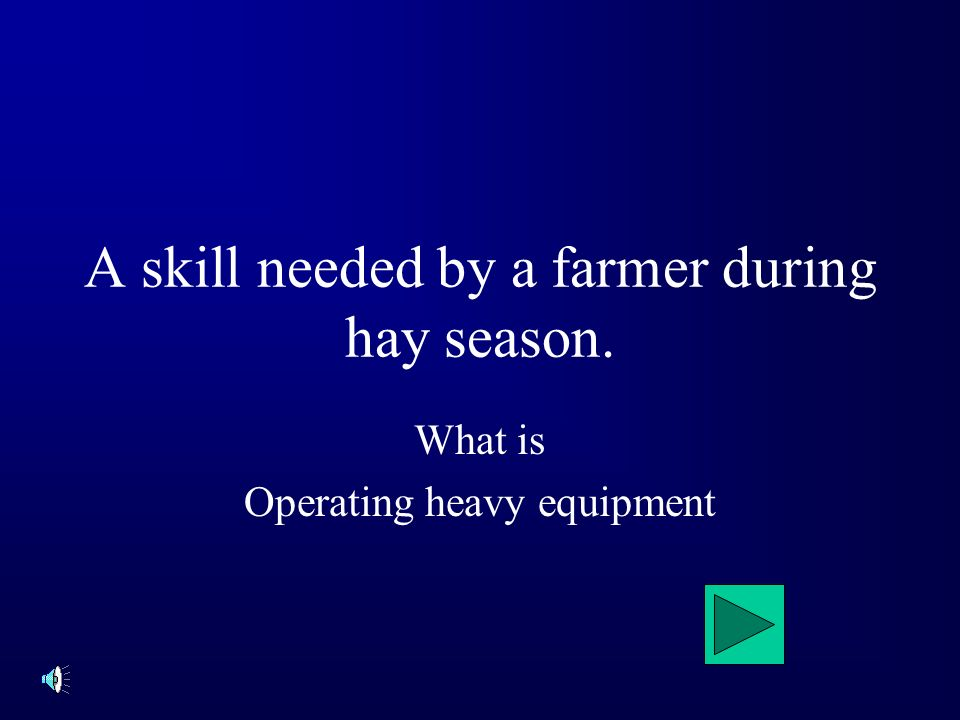 A skill needed by a farmer during hay season. What is Operating heavy equipment