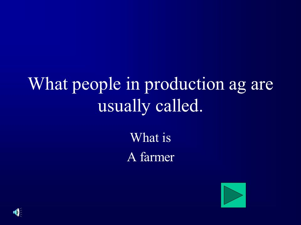 What people in production ag are usually called. What is A farmer