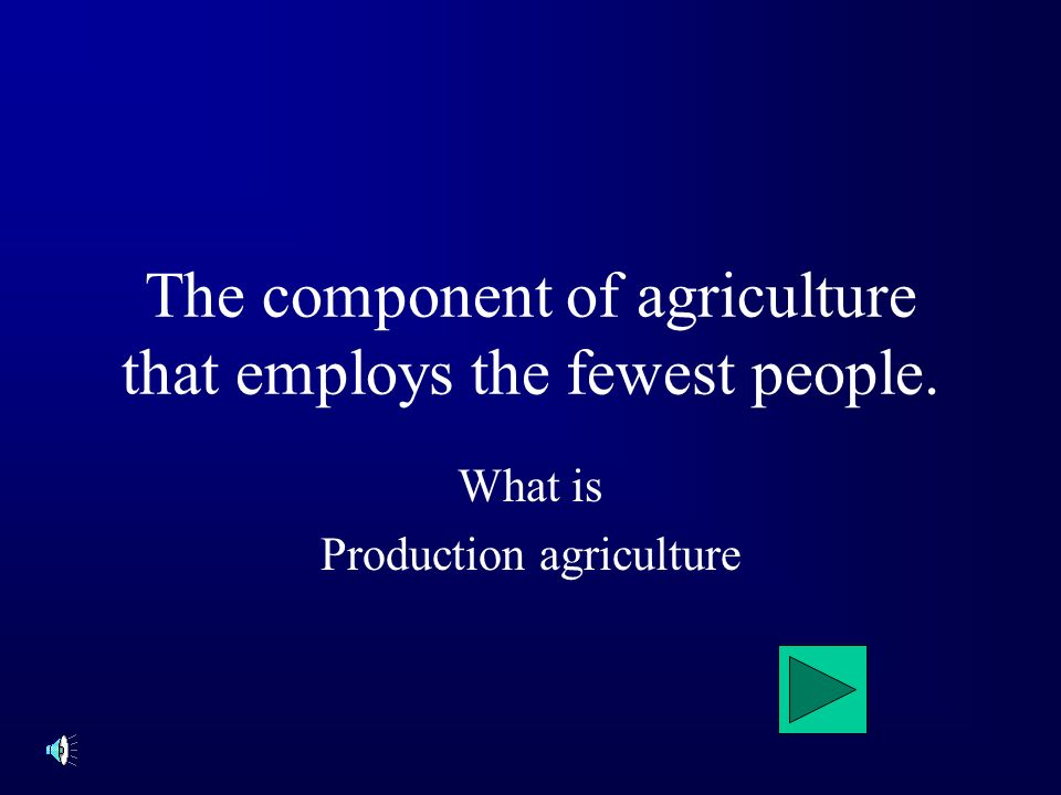 The component of agriculture that employs the fewest people. What is Production agriculture
