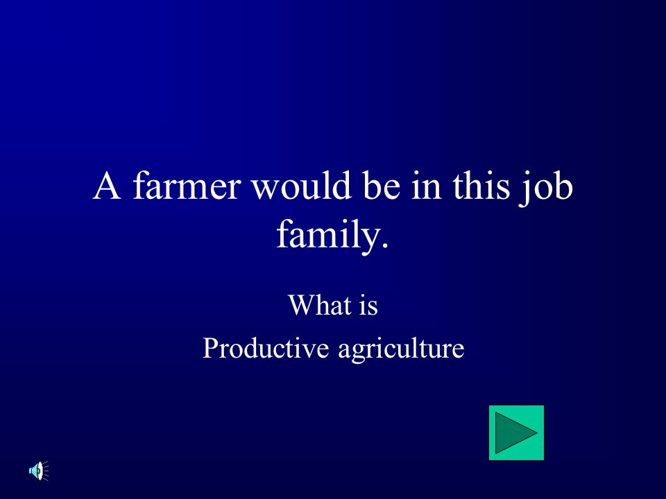 A farmer would be in this job family. What is Productive agriculture