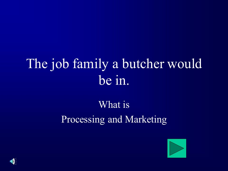 The job family a butcher would be in. What is Processing and Marketing