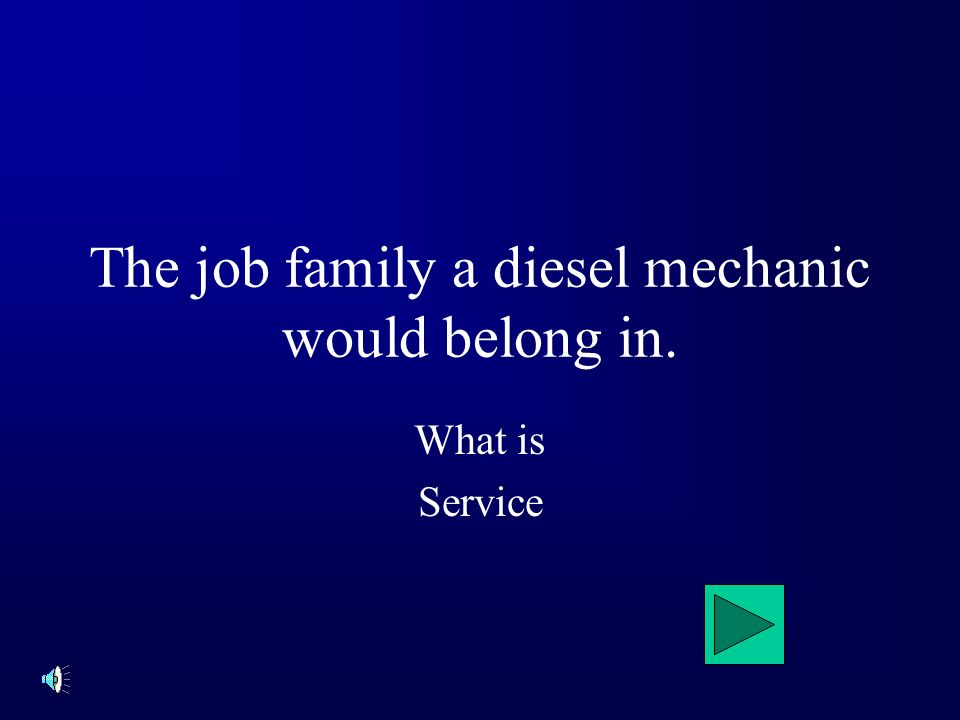 The job family a diesel mechanic would belong in. What is Service