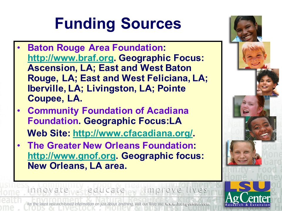 Funding Sources Baton Rouge Area Foundation: http://www.braf.org.