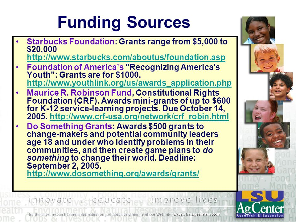 Funding Sources Starbucks Foundation: Grants range from $5,000 to $20,000 http://www.starbucks.com/aboutus/foundation.asp http://www.starbucks.com/abo