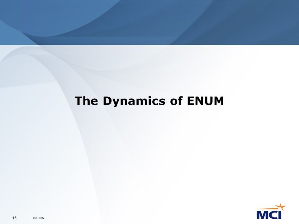 23/01/2014 15 The Dynamics of ENUM