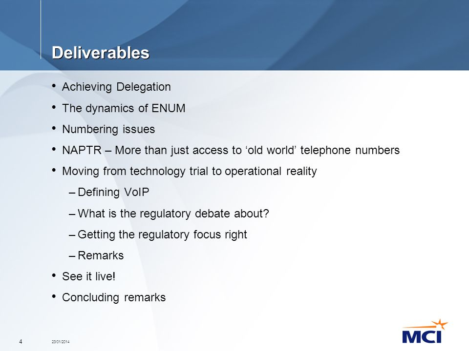 23/01/2014 4 Deliverables Achieving Delegation The dynamics of ENUM Numbering issues NAPTR – More than just access to old world telephone numbers Movi