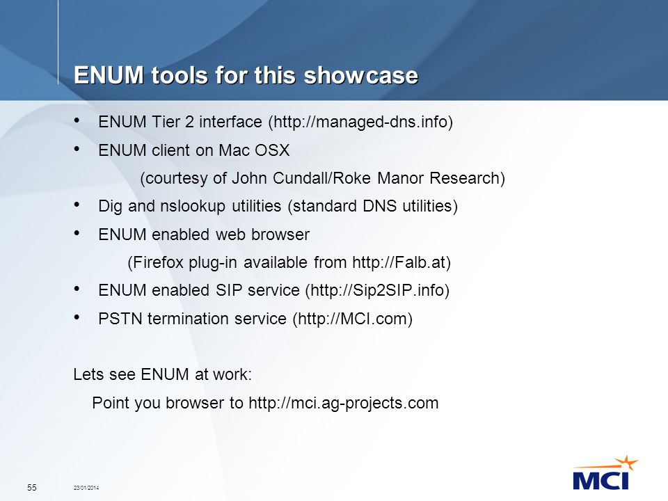 23/01/2014 55 ENUM tools for this showcase ENUM Tier 2 interface (http://managed-dns.info) ENUM client on Mac OSX (courtesy of John Cundall/Roke Manor