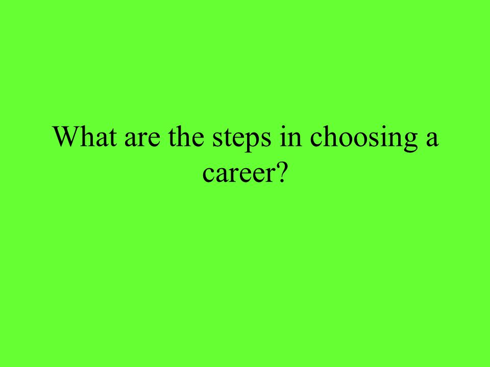 What are the steps in choosing a career