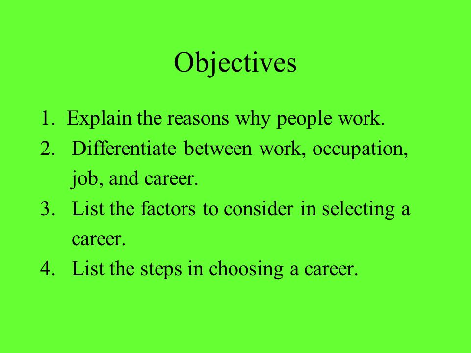 Objectives 1. Explain the reasons why people work.