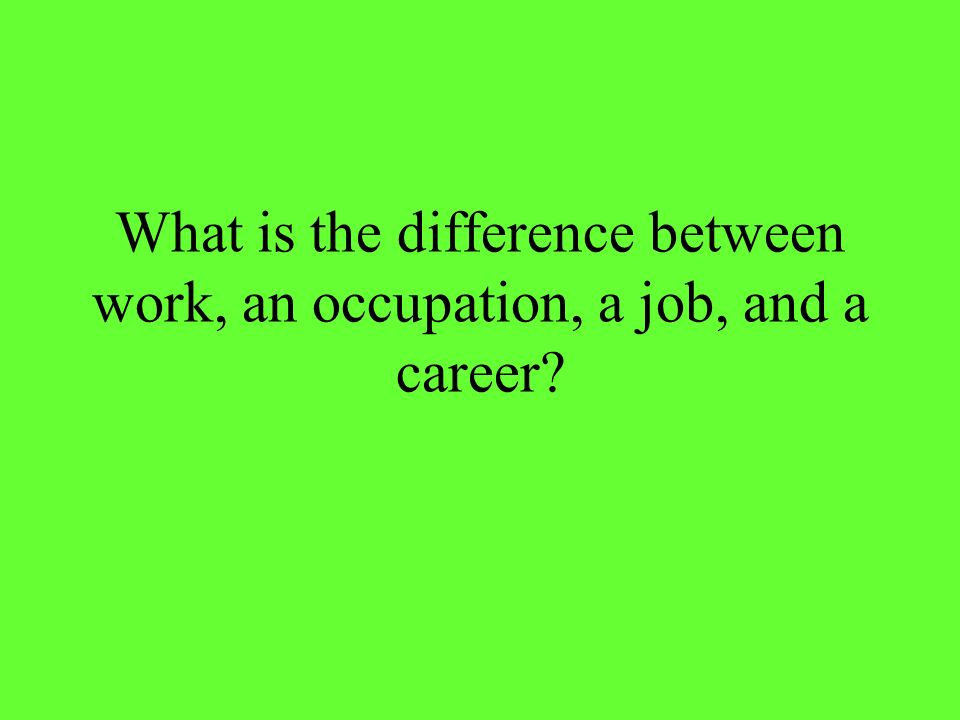 What is the difference between work, an occupation, a job, and a career