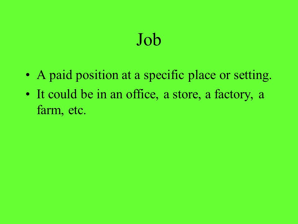 Job A paid position at a specific place or setting.