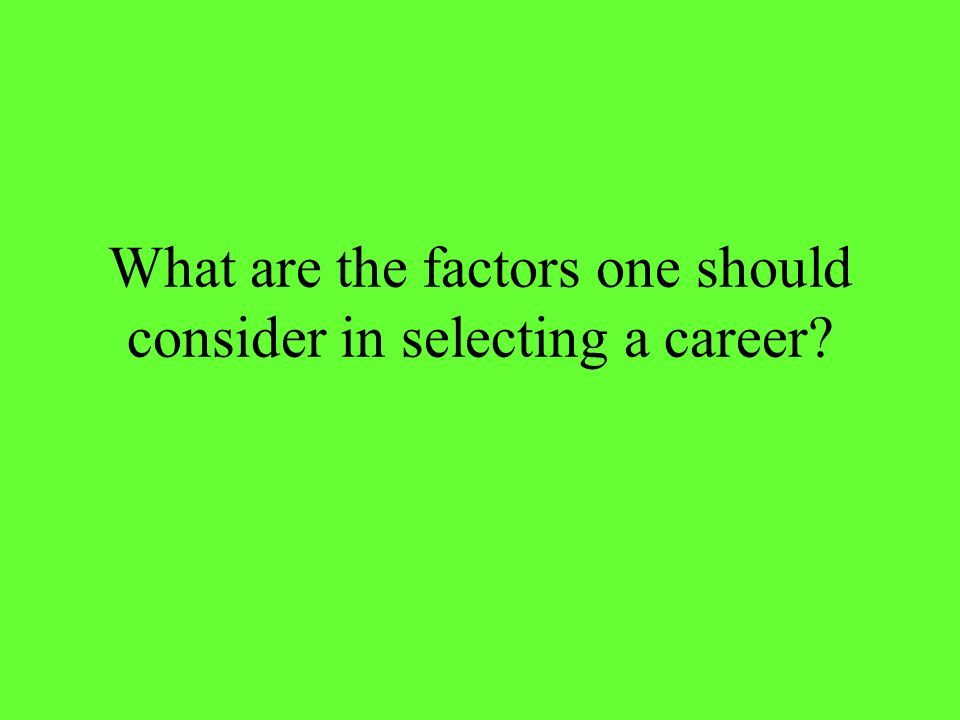What are the factors one should consider in selecting a career