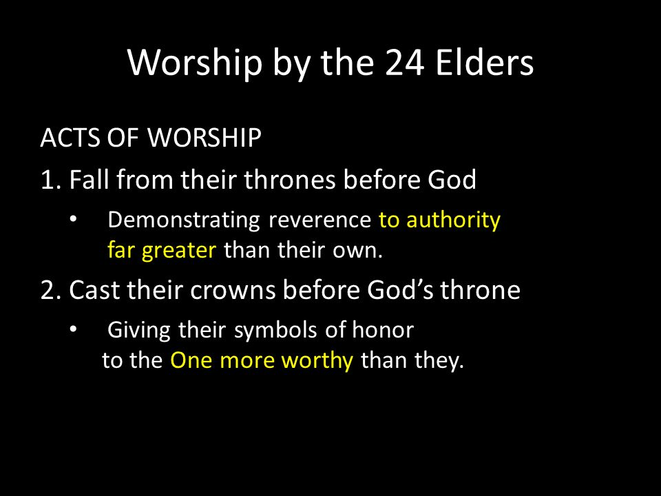Worship by the 24 Elders ACTS OF WORSHIP 1.
