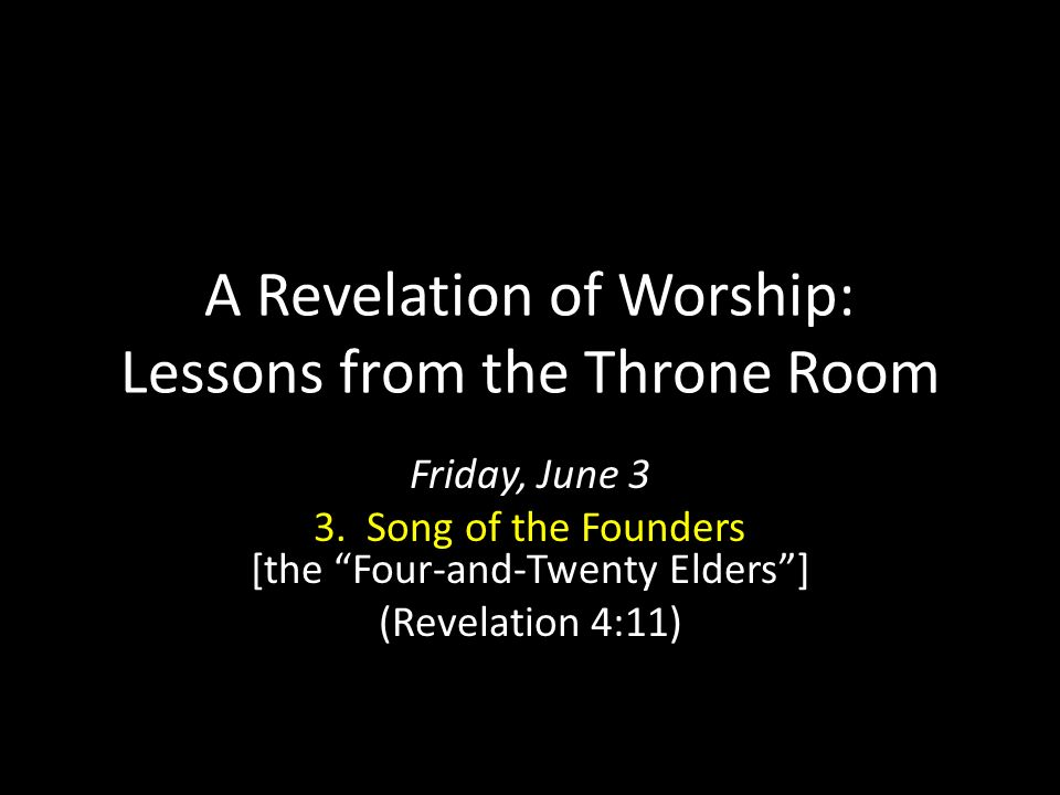 A Revelation of Worship: Lessons from the Throne Room Friday, June 3 3.