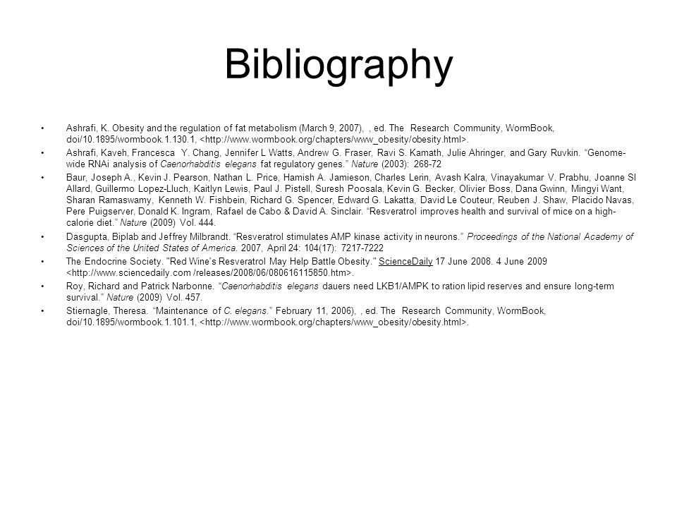 Bibliography Ashrafi, K. Obesity and the regulation of fat metabolism (March 9, 2007),, ed. The Research Community, WormBook, doi/10.1895/wormbook.1.1