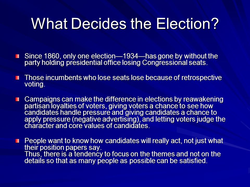 What Decides the Election? Since 1860, only one election1934has gone by without the party holding presidential office losing Congressional seats. Thos