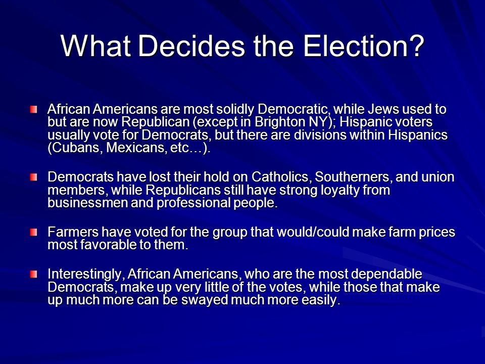 What Decides the Election? African Americans are most solidly Democratic, while Jews used to but are now Republican (except in Brighton NY); Hispanic