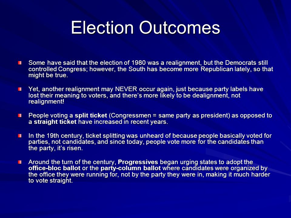 Election Outcomes Some have said that the election of 1980 was a realignment, but the Democrats still controlled Congress; however, the South has beco