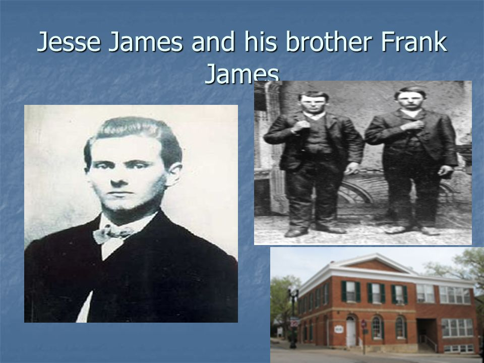 Jesse James and his brother Frank James