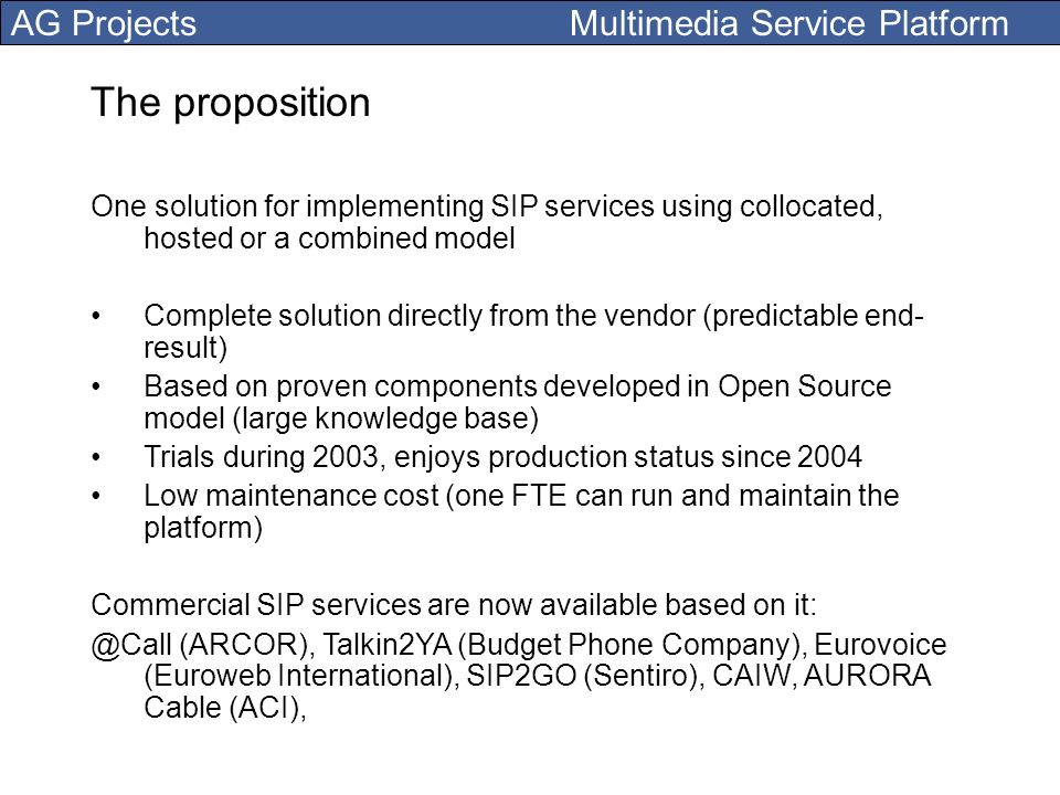 AG Projects Multimedia Service Platform The proposition One solution for implementing SIP services using collocated, hosted or a combined model Comple