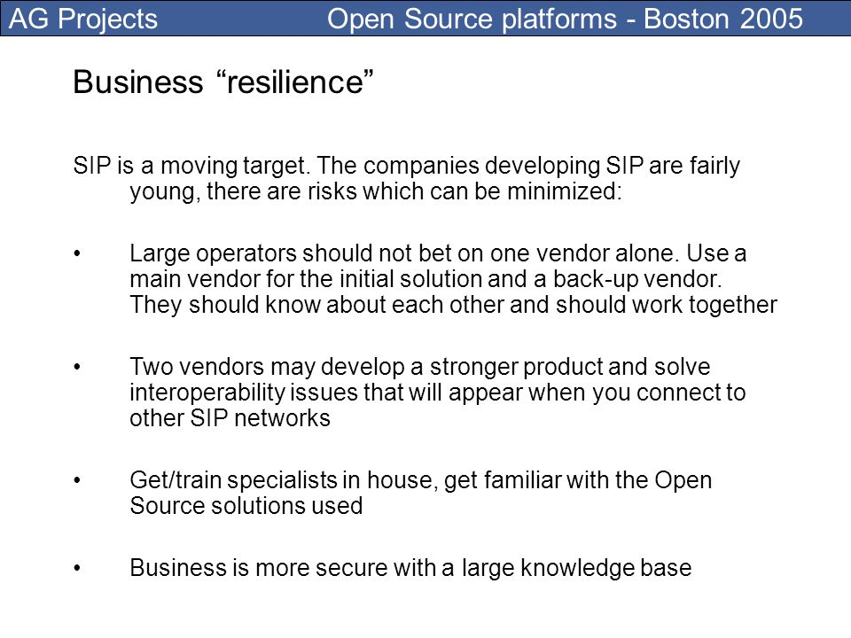 AG Projects Open Source platforms - Boston 2005 Business resilience SIP is a moving target.