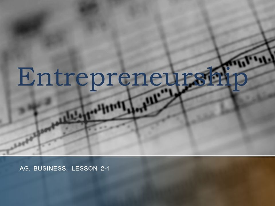 Entrepreneurship AG. BUSINESS, LESSON 2-1