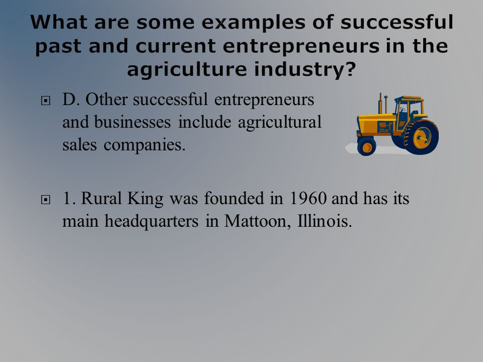 D. Other successful entrepreneurs and businesses include agricultural sales companies.