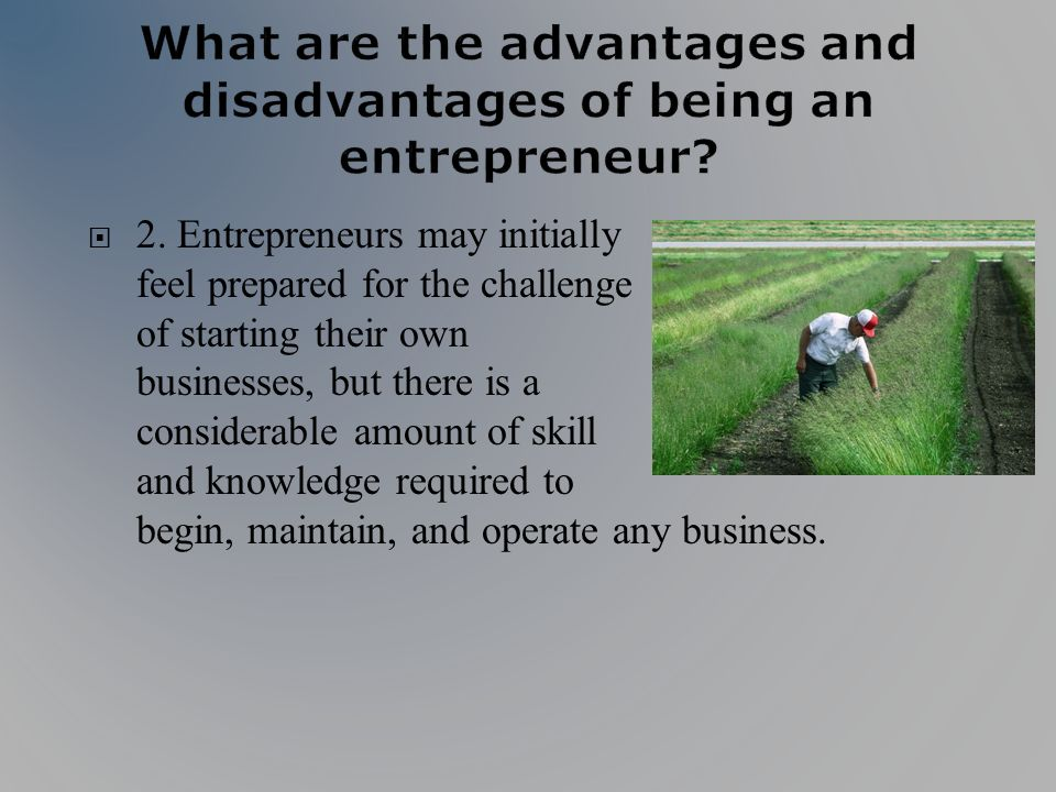 2. Entrepreneurs may initially feel prepared for the challenge of starting their own businesses, but there is a considerable amount of skill and knowl