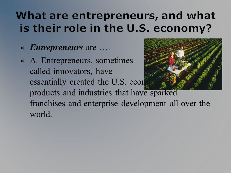 Entrepreneurs are …. A.
