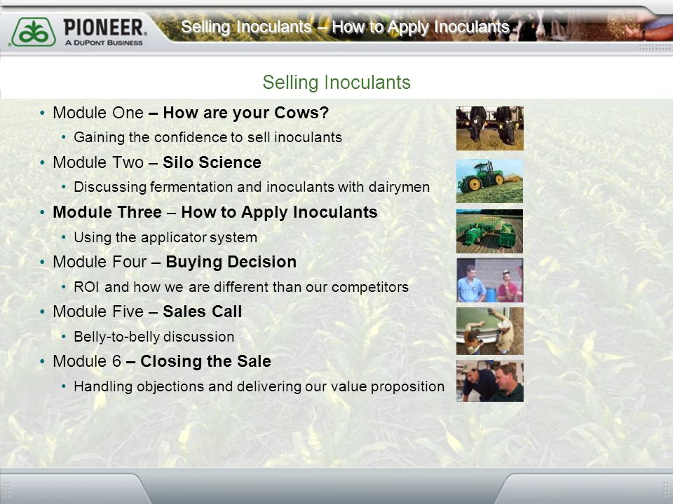 Selling Inoculants – How to Apply Inoculants Module One – How are your Cows? Gaining the confidence to sell inoculants Module Two – Silo Science Discu