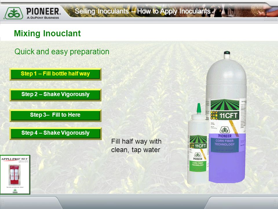 Selling Inoculants – How to Apply Inoculants Quick and easy preparation Mixing Inouclant Step 1 – Fill bottle half way Step 2 – Shake Vigorously Step