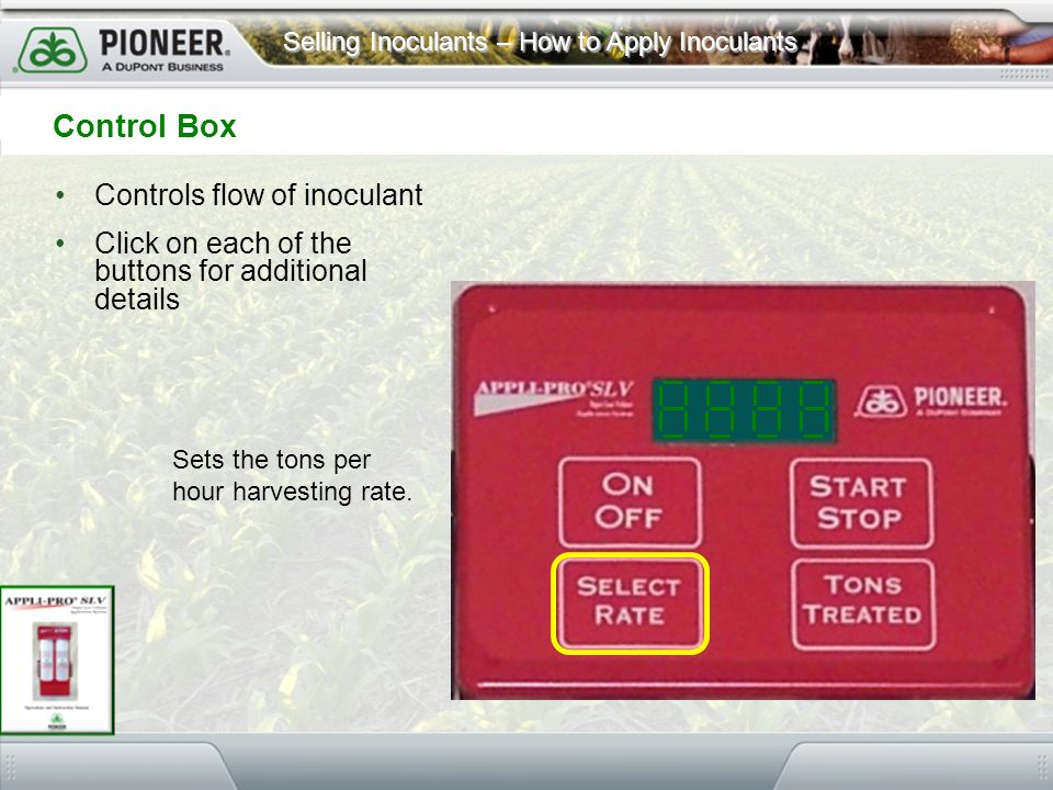 Selling Inoculants – How to Apply Inoculants Controls flow of inoculant Click on each of the buttons for additional details Control Box Sets the tons
