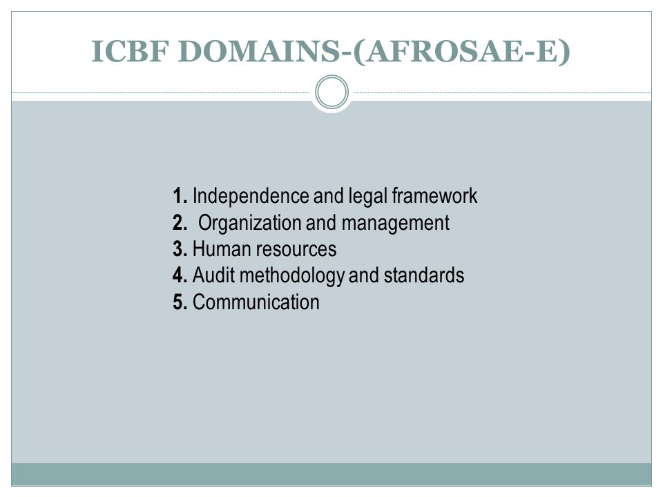 ICBF DOMAINS-(AFROSAE-E) 1. Independence and legal framework 2.