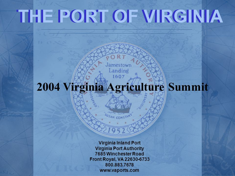 Virginia Inland Port Virginia Port Authority 7685 Winchester Road Front Royal, VA 22630-6733 800.883.7678 www.vaports.com THE PORT OF VIRGINIA 2004 Vi