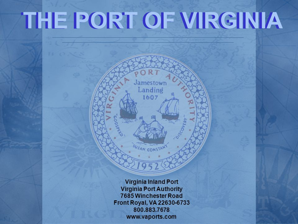Virginia Inland Port Virginia Port Authority 7685 Winchester Road Front Royal, VA 22630-6733 800.883.7678 www.vaports.com THE PORT OF VIRGINIA