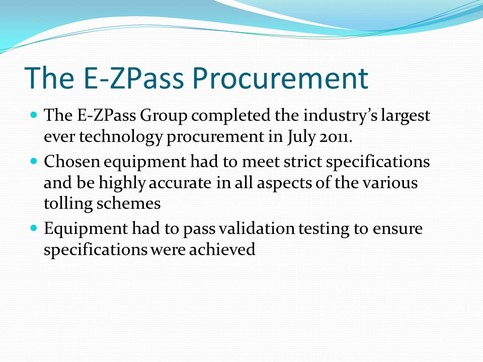 The E-ZPass Procurement The E-ZPass Group completed the industrys largest ever technology procurement in July 2011.