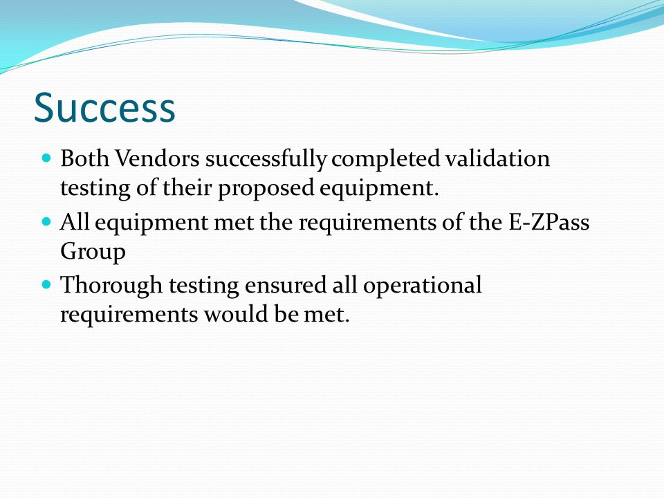 Success Both Vendors successfully completed validation testing of their proposed equipment.