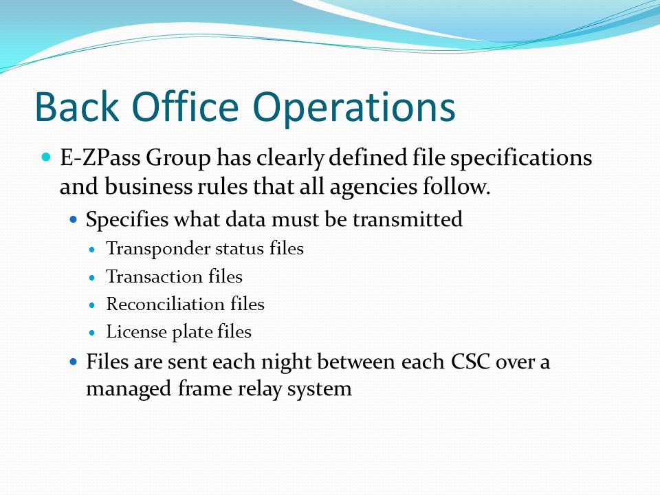 Back Office Operations E-ZPass Group has clearly defined file specifications and business rules that all agencies follow.