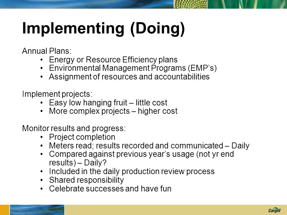 Implementing (Doing) Annual Plans: Energy or Resource Efficiency plans Environmental Management Programs (EMPs) Assignment of resources and accountabi