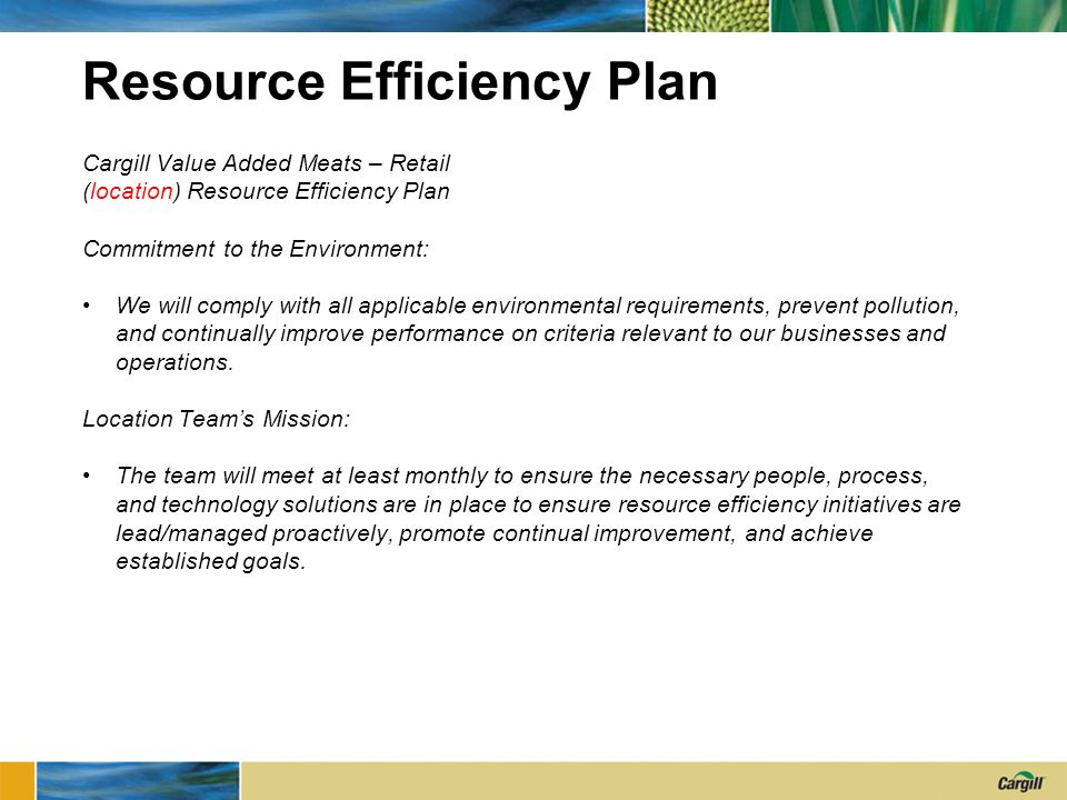 Resource Efficiency Plan Cargill Value Added Meats – Retail (location) Resource Efficiency Plan Commitment to the Environment: We will comply with all