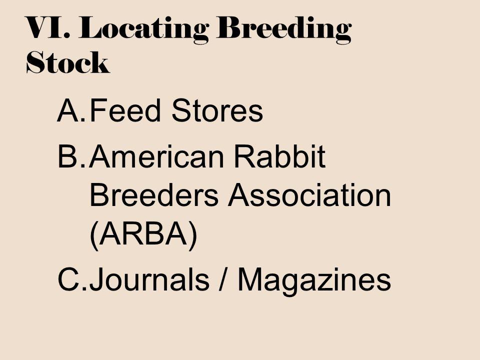 VI. Locating Breeding Stock A.Feed Stores B.American Rabbit Breeders Association (ARBA) C.Journals / Magazines