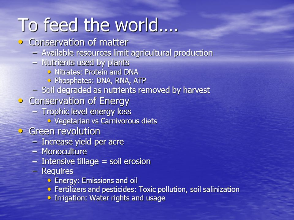 To feed the world…. Conservation of matter Conservation of matter –Available resources limit agricultural production –Nutrients used by plants Nitrate