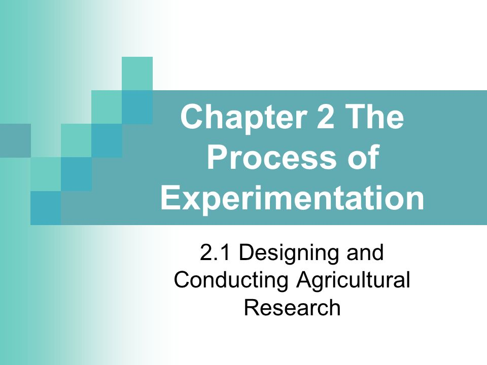 Chapter 2 The Process of Experimentation 2.1 Designing and Conducting Agricultural Research