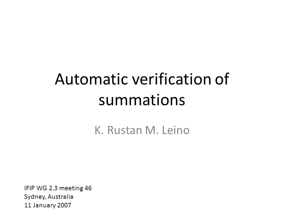 Automatic verification of summations K. Rustan M.