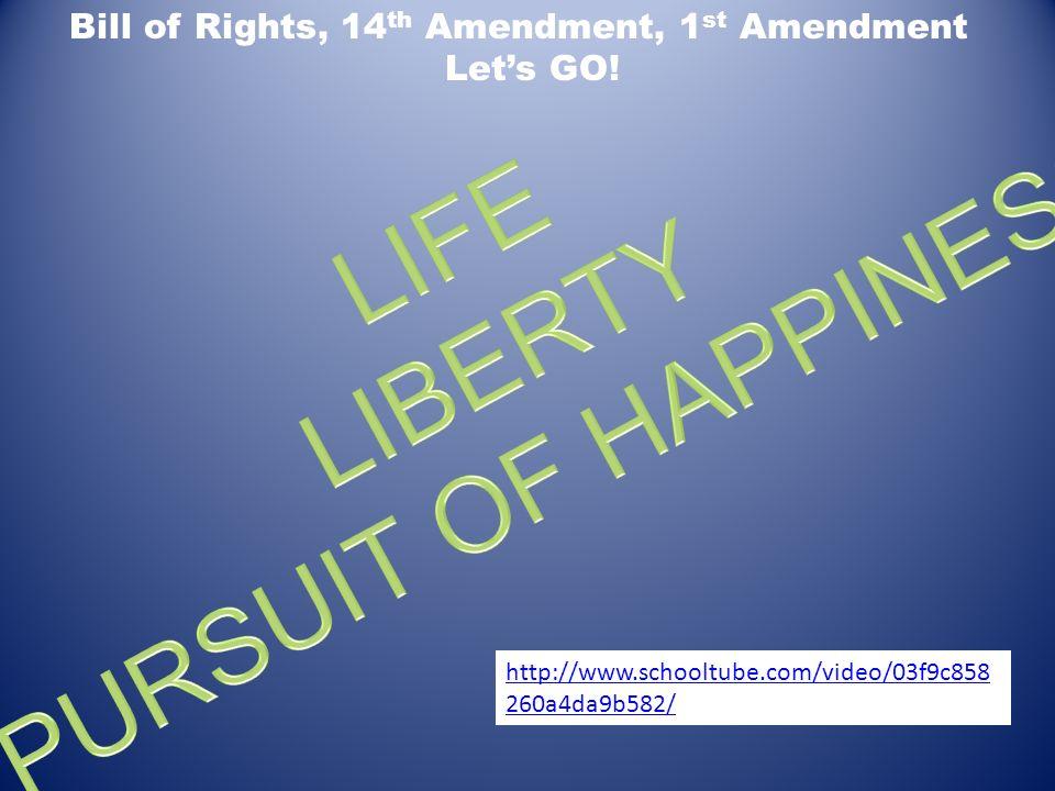 Bill of Rights, 14 th Amendment, 1 st Amendment Lets GO! http://www.schooltube.com/video/03f9c858 260a4da9b582/